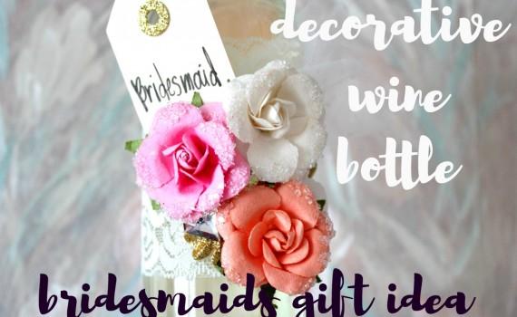 bridesmaids gift idea. decorative wine bottle by serena bee